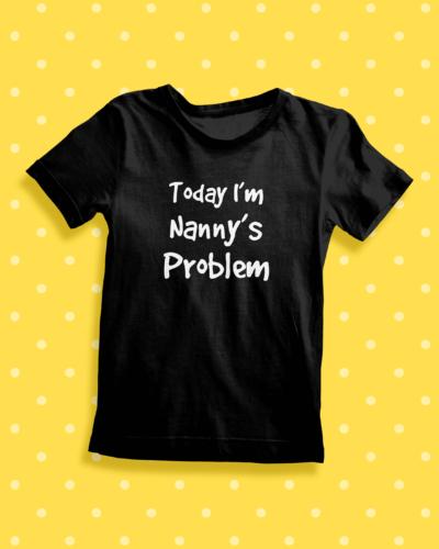 Itty Bitty Today Im Nanny's problem T Shirt